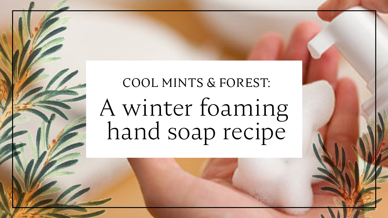 Cool Mints & Forest: A winter foaming hand soap recipe