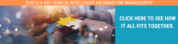 Tend Your Information Assets and Harvest the Benefits with Intelligent Information Management