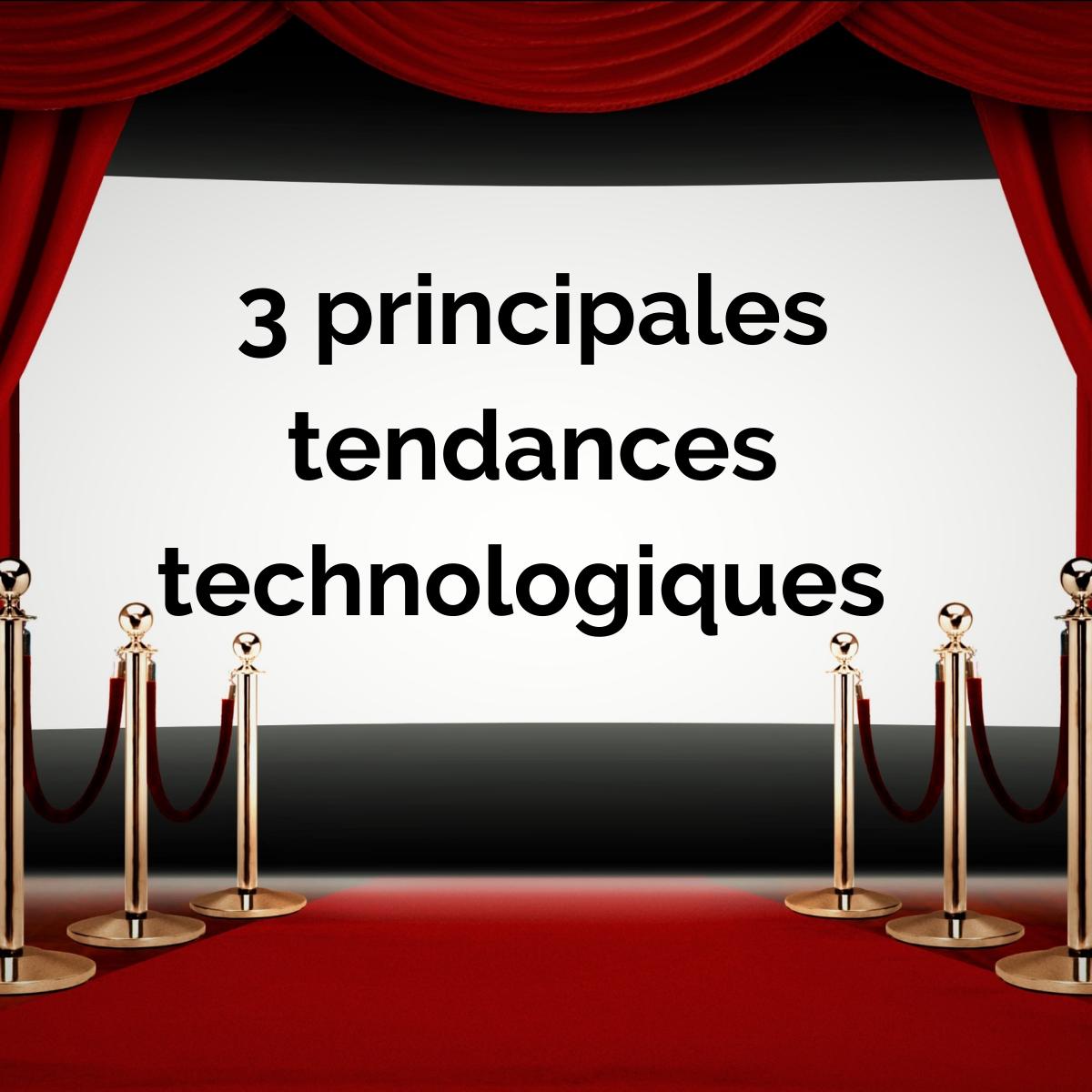 3 principales tendances technologiques