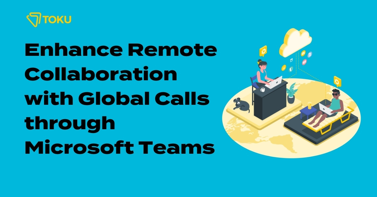 Enhance Remote Collaboration with Global Calls through Microsoft Teams (4)