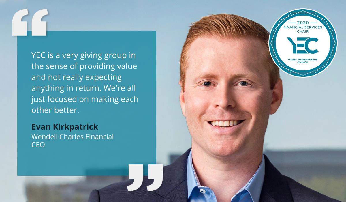 Evan Kirkpatrick is YEC Financial Services Group Chair
