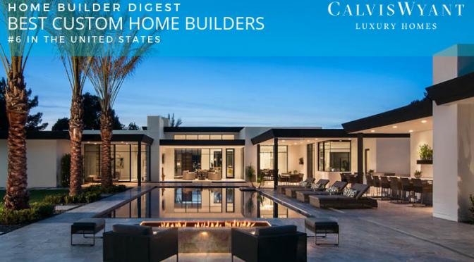 Calvis Wyant Ranked No 6 On Home Builder Digest List Of Top 20 Custom Home Builders In The U S Calvis Wyant Luxury Homes Scottsdale Az